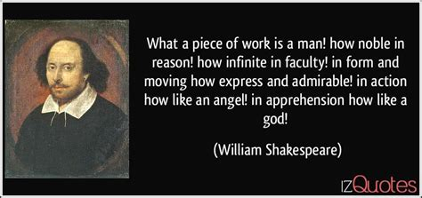 What a piece of work is a man! how noble in reason! how